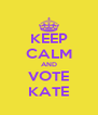 KEEP CALM AND VOTE KATE - Personalised Poster A4 size