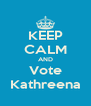 KEEP CALM AND Vote Kathreena - Personalised Poster A4 size