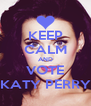 KEEP CALM AND VOTE KATY PERRY - Personalised Poster A4 size