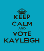 KEEP CALM AND VOTE KAYLEIGH - Personalised Poster A4 size