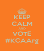 KEEP CALM AND VOTE #KCAArg - Personalised Poster A4 size