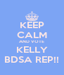 KEEP CALM AND VOTE KELLY BDSA REP!! - Personalised Poster A4 size