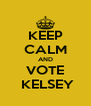 KEEP CALM AND VOTE   KELSEY  - Personalised Poster A4 size