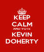 KEEP CALM AND VOTE KEVIN DOHERTY - Personalised Poster A4 size