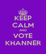 KEEP CALM AND VOTE KHANNER - Personalised Poster A4 size