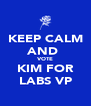 KEEP CALM AND  VOTE KIM FOR LABS VP - Personalised Poster A4 size