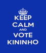 KEEP CALM AND VOTE KININHO - Personalised Poster A4 size