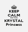 KEEP CALM And Vote KRYSTAL Princess - Personalised Poster A4 size