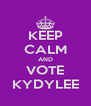 KEEP CALM AND VOTE KYDYLEE - Personalised Poster A4 size