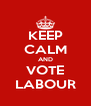 KEEP CALM AND VOTE LABOUR - Personalised Poster A4 size