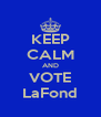 KEEP CALM AND VOTE LaFond - Personalised Poster A4 size