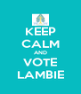 KEEP CALM AND VOTE LAMBIE - Personalised Poster A4 size