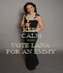 KEEP CALM AND VOTE LANA  FOR AN EMMY - Personalised Poster A4 size