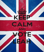 KEEP CALM AND VOTE LEAH - Personalised Poster A4 size