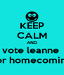 KEEP CALM AND vote leanne  for homecoming - Personalised Poster A4 size