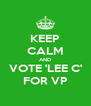 KEEP CALM AND VOTE 'LEE C' FOR VP - Personalised Poster A4 size