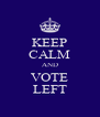 KEEP CALM AND VOTE LEFT - Personalised Poster A4 size