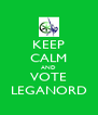 KEEP CALM AND VOTE LEGANORD - Personalised Poster A4 size