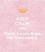 KEEP CALM AND Vote Leyla Kaja for Secretary - Personalised Poster A4 size
