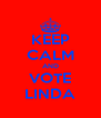 KEEP CALM AND VOTE LINDA - Personalised Poster A4 size