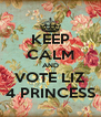 KEEP CALM AND VOTE LIZ 4 PRINCESS - Personalised Poster A4 size
