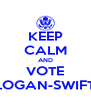 KEEP CALM AND VOTE LOGAN-SWIFT - Personalised Poster A4 size