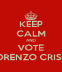 KEEP CALM AND VOTE LORENZO CRISCI - Personalised Poster A4 size