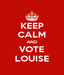 KEEP CALM AND VOTE LOUISE - Personalised Poster A4 size