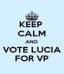 KEEP  CALM AND VOTE LUCIA FOR VP - Personalised Poster A4 size