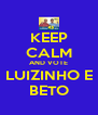 KEEP CALM AND VOTE LUIZINHO E BETO - Personalised Poster A4 size