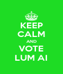 KEEP CALM AND VOTE LUM AI - Personalised Poster A4 size