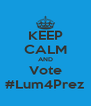 KEEP CALM AND Vote #Lum4Prez - Personalised Poster A4 size