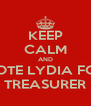 KEEP CALM AND VOTE LYDIA FOR TREASURER - Personalised Poster A4 size