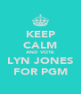 KEEP CALM AND VOTE LYN JONES FOR PGM - Personalised Poster A4 size
