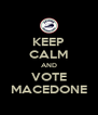 KEEP CALM AND VOTE MACEDONE - Personalised Poster A4 size