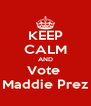 KEEP CALM AND Vote  Maddie Prez - Personalised Poster A4 size