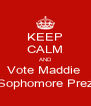 KEEP CALM AND Vote Maddie  Sophomore Prez - Personalised Poster A4 size
