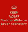 KEEP CALM AND VOTE Maddie Withrow junior secretary - Personalised Poster A4 size