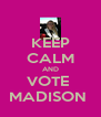 KEEP CALM AND VOTE  MADISON  - Personalised Poster A4 size