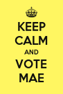 KEEP CALM AND VOTE MAE - Personalised Poster A4 size