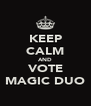 KEEP CALM AND VOTE MAGIC DUO - Personalised Poster A4 size