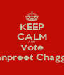 KEEP CALM AND Vote Manpreet Chaggar - Personalised Poster A4 size