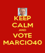 KEEP CALM AND VOTE MARCIO40 - Personalised Poster A4 size