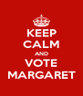 KEEP CALM AND VOTE MARGARET - Personalised Poster A4 size