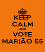 KEEP CALM AND VOTE MARIÃO 55 - Personalised Poster A4 size