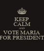 KEEP CALM AND VOTE MARIA FOR PRESIDENT - Personalised Poster A4 size