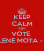 KEEP CALM AND VOTE  MARLENE MOTA - 11123 - Personalised Poster A4 size