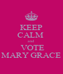 KEEP CALM  and  VOTE MARY GRACE - Personalised Poster A4 size