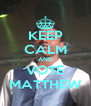 KEEP CALM AND VOTE MATTHEW - Personalised Poster A4 size