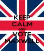 KEEP CALM AND VOTE MAXWELL - Personalised Poster A4 size